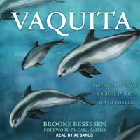Vaquita: Science, Politics, and Crime in the Sea of Cortez - Brooke Bessesen