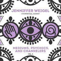 Mediums, Psychics, and Channelers, Vol. 3 - Jenniffer Weigel