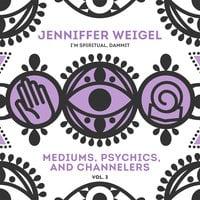 Mediums, Psychics, and Channelers, Vol. 3 - Jenniffer Weigel