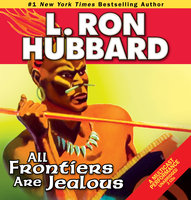 All Frontiers Are Jealous - L. Ron Hubbard