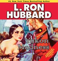 Yukon Madness - L. Ron Hubbard