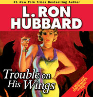 Trouble on His Wings - L. Ron Hubbard