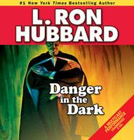 Danger in the Dark - L. Ron Hubbard