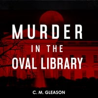 Murder in the Oval Library - C.M. Gleason