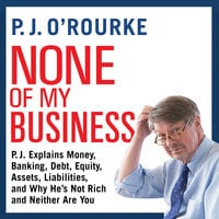 None of My Business - P.J. O'Rourke