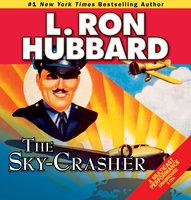 The Sky-Crasher - L. Ron Hubbard