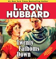 Twenty Fathoms Down - L. Ron Hubbard