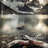 En la Patagonia - Bruce Chatwin