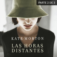 Las horas distantes (PARTE 2 DE 3) - Kate Morton