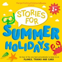 HarperCollins Children's Books Presents: Stories for Summer Holidays for age 2+ - David Mackintosh,Oliver Jeffers,Rob Scotton,David Walliams,Judith Kerr,Rachel Bright,Jez Alborough,Emma Chichester Clark,Jackie French,Simon Puttock