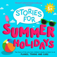 HarperCollins Children's Books Presents: Stories for Summer Holidays for age 5+ - Michael Morpurgo, Michael Bond, Oliver Jeffers, Ian Whybrow, Jonathan Langley, Jenny Valentine, Jill Barklem, S.A. Wakefield