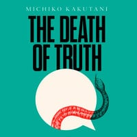 The Death of Truth - Michiko Kakutani