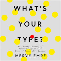 What's Your Type? - Merve Emre