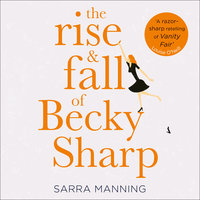 The Rise and Fall of Becky Sharp - Sarra Manning