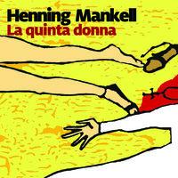 La quinta donna - 6. Il commissario Kurt Wallander - Henning Mankell