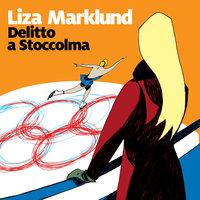 Delitto a Stoccolma - 4. Le inchieste di Annika Bengtzon - Liza Marklund
