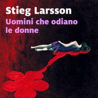 Uomini che odiano le donne (libro 1) - Stieg Larsson