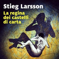 La regina dei castelli di carta (libro 3) - Stieg Larsson