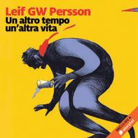 Un altro tempo, un'altra vita - Leif G.W. Persson