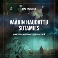 Väärin haudattu sotamies – Kummitustarinoita Suomen taistelukentiltä - Riku Kauhanen