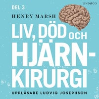 Liv, död och hjärnkirurgi - Del 3 - Henry Marsh