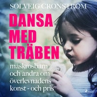 Dansa med träben : maskrosbarn och andra om överlevnadens konst - och pris - Solveig Cronström