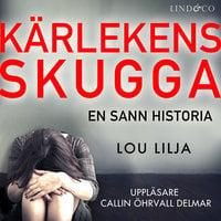 Kärlekens skugga: En sann historia om kvinnomisshandel - Lou Lilja