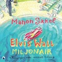 Elvis Watt, miljonair - Manon Sikkel