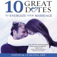 10 Great Dates to Energize Your Marriage - David Arp, Claudia Arp