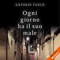 Ogni giorno ha il suo male - Antonio Fusco