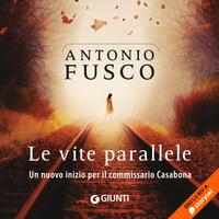 Le vite parallele - Antonio Fusco