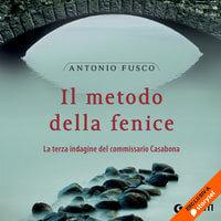 Il metodo della Fenice - Antonio Fusco
