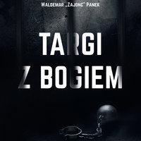 "Targi z Bogiem - Waldemar ""Zajonc"" Panek"