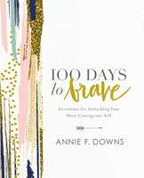 100 Days to Brave - Annie F. Downs