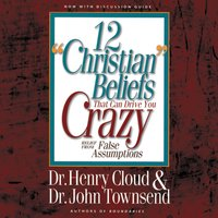 12 'Christian' Beliefs That Can Drive You Crazy - John Townsend, Henry Cloud
