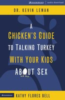 A Chicken's Guide to Talking Turkey with Your Kids About Sex - Dr. Kevin Leman, Kathy Flores Bell