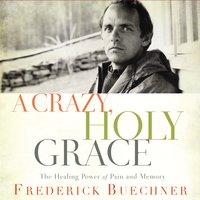 A Crazy, Holy Grace - Frederick Buechner