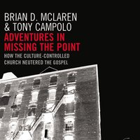 Adventures in Missing the Point - Brian D. McLaren, Tony Campolo