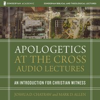 Apologetics at the Cross: Audio Lectures - Mark D. Allen,Joshua Chatraw