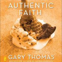 Authentic Faith - Gary Thomas