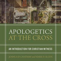 Apologetics at the Cross - Mark D. Allen, Josh Chatraw