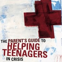 A Parent's Guide to Helping Teenagers in Crisis - Rich Van Pelt, Jim Hancock