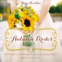 Autumn Brides - Beth K. Vogt,Kathryn Springer,Katie Ganshert