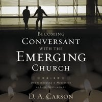 Becoming Conversant with the Emerging Church - D.A. Carson