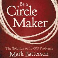 Be a Circle Maker - Mark Batterson