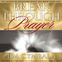 Breakthrough Prayer - Jim Cymbala