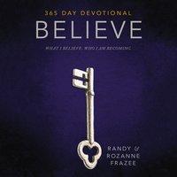 Believe 365-Day Devotional - Randy Frazee, Rozanne Frazee