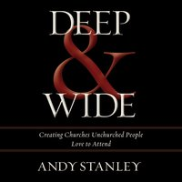 Deep and Wide - Andy Stanley