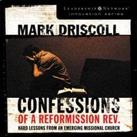 Confessions of a Reformission Rev. - Mark Driscoll