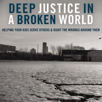 Deep Justice in a Broken World - Chap Clark, Kara Powell